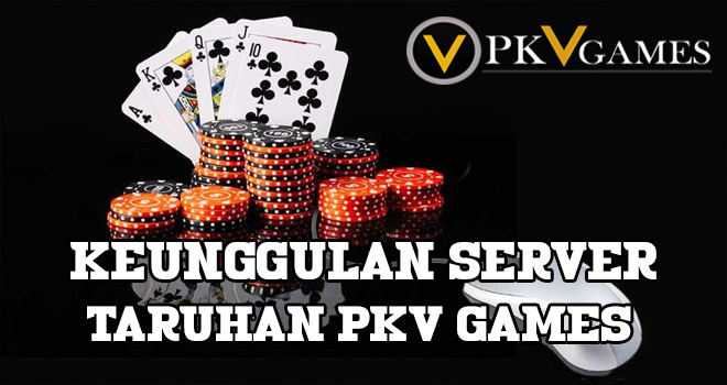 Keunggulan Server Taruhan Pkv Games