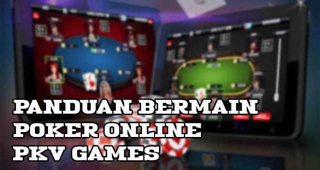 Panduan Bermain Poker Online Pkv Games